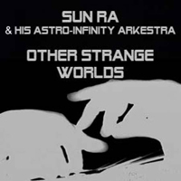 SUN RA & HIS ASTRO INFINITY ARKESTRA - Other Strange Worlds : LP