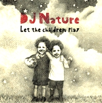 DJ NATURE - Let The Children Play : CD