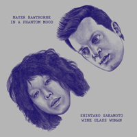 坂本慎太郎 / MAYER HAWTHORNE - Wine Glass Woman / In a Phantom Mood : zelone (JPN)