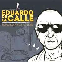 EDUARDO DE LA CALLE - Somebody Has To Lose : 12inch