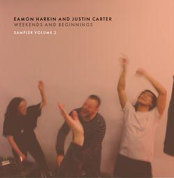 VARIOUS - EAMON HARKIN AND JUSTIN CARTER - Weekends and Beginnings Sampler Volume 2 : 12inch