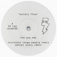 FACTORY FLOOR - How You Say #1 (Incl. DANIEL AVERY & INVISIBLE CONGA PEOPLE Remixes) : 12inch