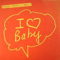 ANGEL CORPUS CHRISTI - I Love Baby : 7inch