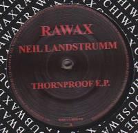 NEIL LANDSTRUMM - Thornproof E.P. : RAWAX (GER)