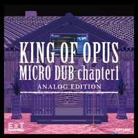 KING OF OPUS - Micro Dub chapter1 Analog Edition : ExT Recordings (JPN)