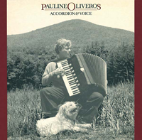 PAULINE OLIVEROS - Accordion & Voice : CD