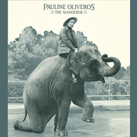 PAULINE OLIVEROS - The Wanderer : CD