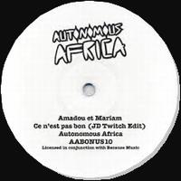 AMADOU & MARIAM - CE N'EST PAS BON (JD TWITCH EDIT) : AUTONOMOUS AFRICA (UK)