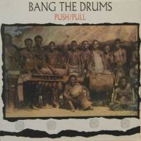 PUSH/PULL - BANG THE DRUMS : LP