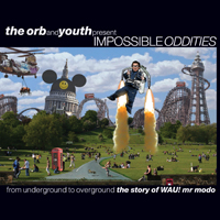 THE ORB and YOUTH presents - The Orb and Youth Present Impossible Odditie : YEAR ZERO (UK)