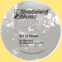 ART OF TONES / THATMANMONKZ - SO WORRIED / GOT TO GET TO : SHADELEAF (UK)