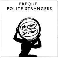 PREQUEL - Polite Strangers : RHYTHM SECTION INTERNATIONAL (UK)
