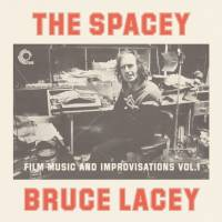 BRUCE LACEY - The Spacey Bruce Lacey - Film Music And Improvisations Vol. 1 : LP