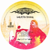 DOS PALOS - Lady Of The Westway // I've Been Around : NU NORTHERN SOUL (UK)