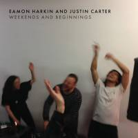 EAMON AND JUSTIN - Weekends and Beginnings : CD