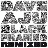 DAVE AJU - Black Frames Remixed : 12inch