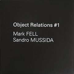 MARK FELL & SANDRO MUSSIDA - Object Relations #1 : 7inch