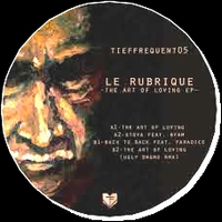 LE RUBRIQUE - The Art Of Loving EP : TIEFFREQUENT (GER)