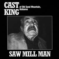 CAST KING - Saw Mill Man : Mississippi (US)