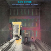DAVID BORDEN - Music for Amplified Keyboard Instruments : LP