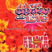 MAD PROFESSOR AND THE MAD MEN BAND - Dub You Crazy With Love Part 2 : ARIWA (UK)