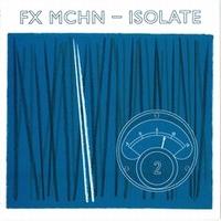 FX MCHN - ISOLATE : 10inch