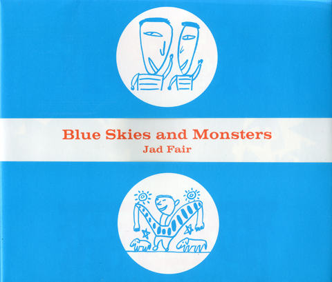 JAD FAIR - Blue Skies and Monsters : SWEET DREAMS PRESS (JPN)