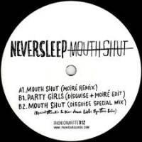 NEVERSLEEP - Mouth Shut / Party Girls : 12inch