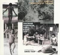 VARIOUS - DAVID TOOP - Lost Shadows: In Defence of the Soul - Yanomami Shamanism, Songs, Ritual, 1978 : 2CD