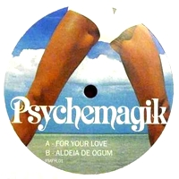 PSYCHEMAGIK - For Your Love : 12inch