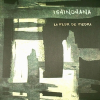 ISHINOHANA - Le Flor De Piedra (140 gram vinyl LP) : LP