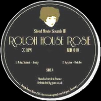 VARIOUS ARTISTS - Silent Movie Sounds III : ROUGH HOUSE ROSIE (GER)
