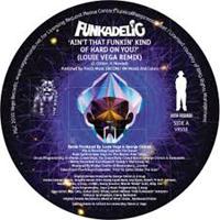 FUNKADELIC feat. LOUIE VEGA - Ain't That Funkin' Kind Of Hard On You? : 12inch