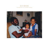 JUJU ROGERS - From The Life Of A Good-For-Nothing : LP