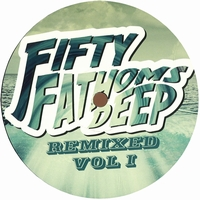 VARIOUS ARTISTS - Fifty Fathoms Deep: Remixed Vol. 1 : FIFTY FATHOMS DEEP (UK)