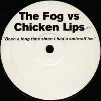 THE FOG VS CHICKEN LIPS - Been A Long Time Since I Had A Smirnoff Ice : NOT ON LABEL (UK)