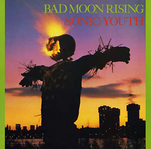 SONIC YOUTH - Bad Moon Rising : LP