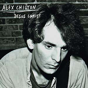 ALEX CHILTON - Jesus Christ : 7inch