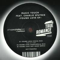 MAGIC TOUCH feat CHARLIE SPUTNIK - Found Love EP : TRUE ROMANCE (GER)