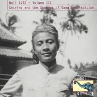 VARIOUS - Bali 1928 – Volume 3: Lotring And The Sources Of Gamelan Tradition : CD