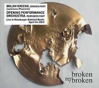 KNIZAK/OPENING PERFORMANCE ORCHESTRA, MILAN - Broken Re/Broken : SUB ROSA (BEL)