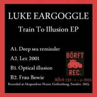 LUKE EARGOGGLE - Train To Illusion : 12inch