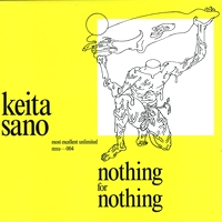 KEITA SANO - Nothing For Nothing : MOST EXCELLENT UNLIMITED (US)