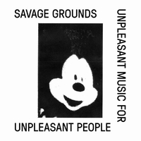 SAVAGE GROUNDS - UNPLEASANT MUSIC FOR UNPLEASANT PEOPLE : LUX REC <wbr>(SWI)