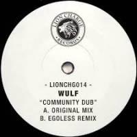 WULF - Community Dub w/ Egoless Remix : LION CHARGE (UK)