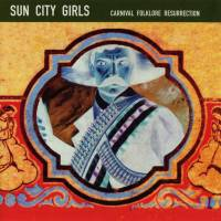 SUN CITY GIRLS - Carnival Folklore Resurrection Vol. 13: 98.6 Is Death : ABDUCTION (US)