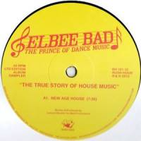 ELBEE BAD THE PRINCE OF DANCE MUSIC - The True Story Of House Music : 12inch