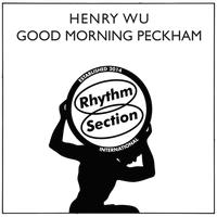 HENRY WU - Good Morning Peckham : RHYTHM SECTION INTERNATIONAL (UK)