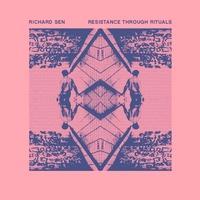 RICHARD SEN - Resistance Through Rituals : (EMOTIONAL) ESPECIAL (UK)
