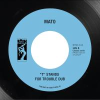 "MATO - ""T"" Srtands For Trouble Dub / Enter The Dragon Dub Version : STIX (FRA)"